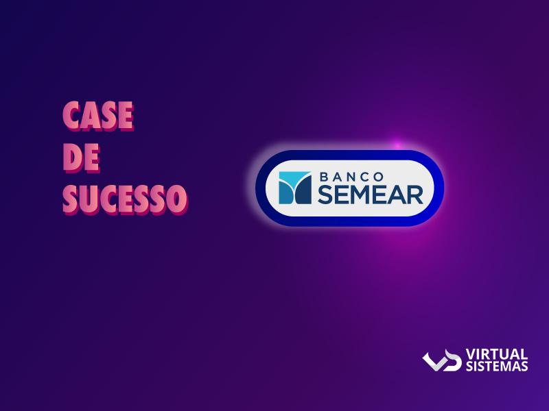 Conheça o case de sucesso do Banco Semear